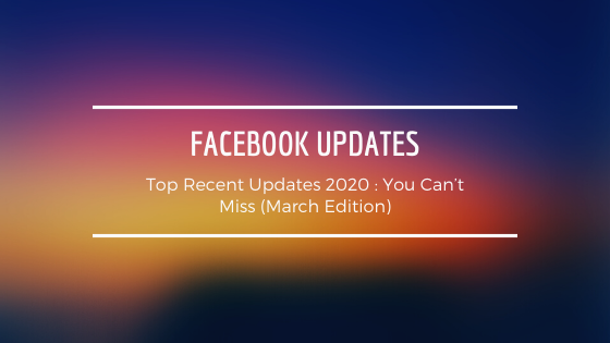 Top Facebook Updates 2020 : You Can't Miss (March Edition)