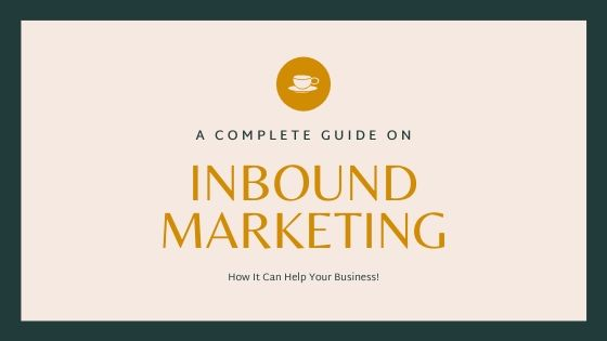 Inbound Marketing : A Complete Guide and How It Can Help Your Business