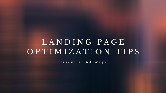 Landing Page Optimization Tips : Essential 63 Ways