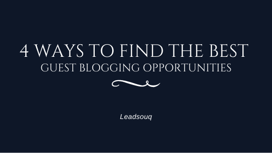 4 Ways to Find the Best Guest Blogging Opportunities