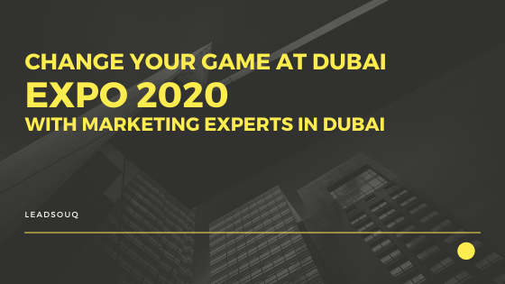 Change Your Game At Dubai Expo 2020 With Marketing Experts in Dubai