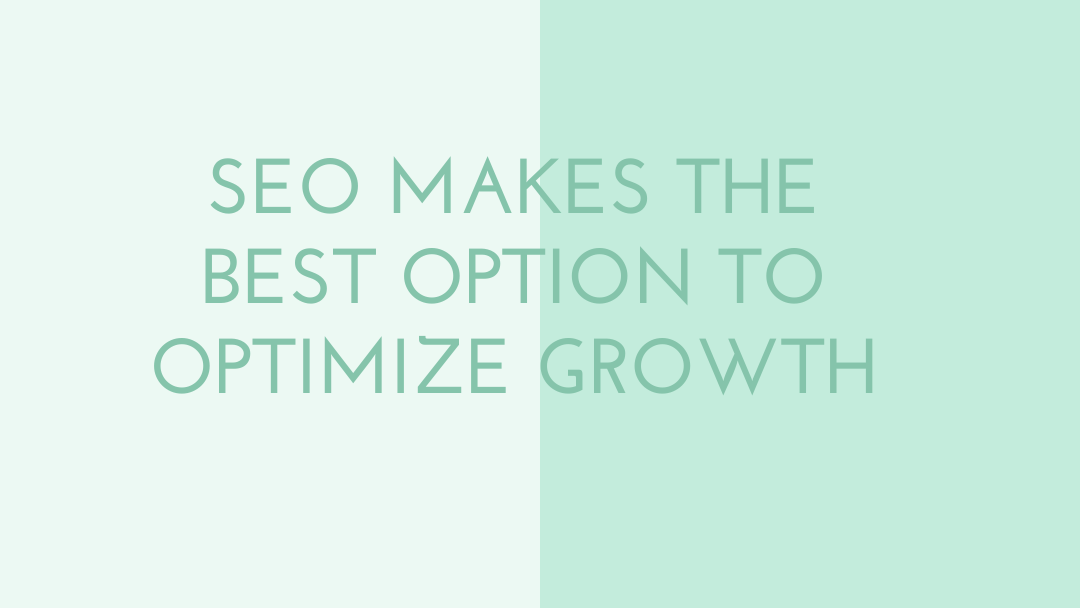 SEO Makes The Best Option To Optimize Growth